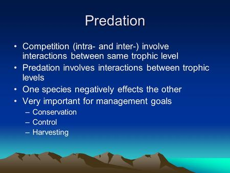 Predation Competition (intra- and inter-) involve interactions between same trophic level Predation involves interactions between trophic levels One species.