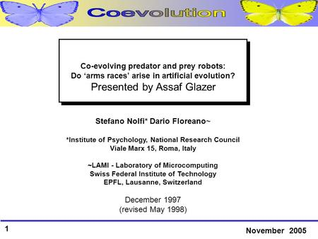 1 November 2005 Stefano Nolfi* Dario Floreano~ *Institute of Psychology, National Research Council Viale Marx 15, Roma, Italy ~LAMI - Laboratory of Microcomputing.