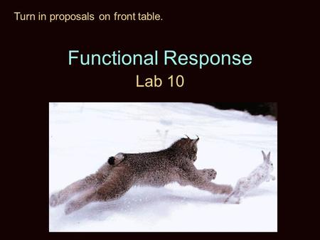 Functional Response Lab 10 Turn in proposals on front table.