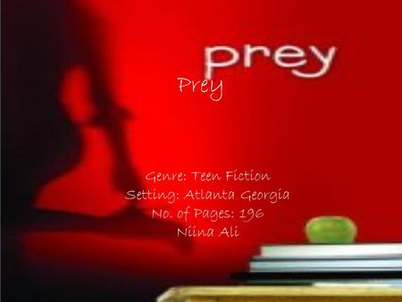 Prey Genre: Teen Fiction Setting: Atlanta Georgia No. of Pages: 196 Niina Ali.