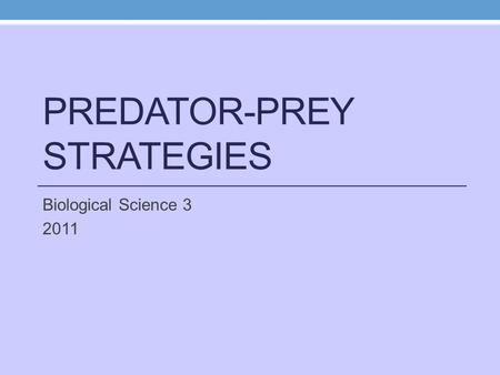 PREDATOR-PREY STRATEGIES Biological Science 3 2011.