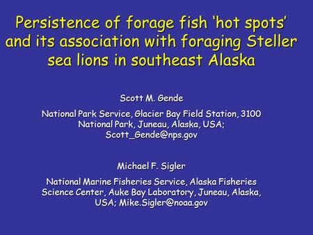 Persistence of forage fish 'hot spots' and its association with foraging Steller sea lions in southeast Alaska Scott M. Gende National Park Service, Glacier.