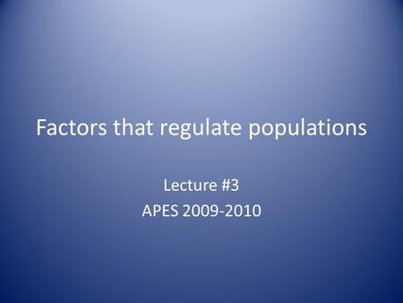 Factors that regulate populations Lecture #3 APES 2009-2010.