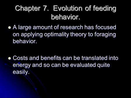 Chapter 7. Evolution of feeding behavior. A large amount of research has focused on applying optimality theory to foraging behavior. A large amount of.