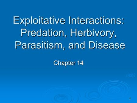 Exploitative Interactions: Predation, Herbivory, Parasitism, and Disease Chapter 14.