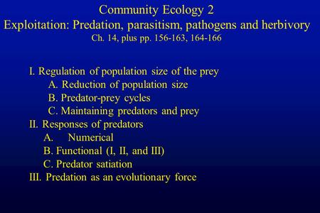 I. Regulation of population size of the prey A. Reduction of population size B. Predator-prey cycles C. Maintaining predators and prey II. Responses of.