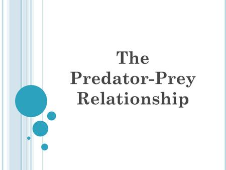 The Predator-Prey Relationship. Part 1: The Meaning & Predicting With your tablemates, discuss the information in part 1 Define the terms Complete the.