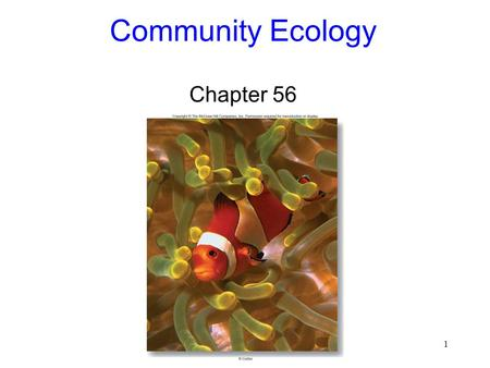1 Community Ecology Chapter 56 2 Biological Communities Community: all the organisms that live together in a specific place –Evolve together –Forage.