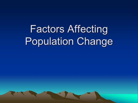 Factors Affecting Population Change. Are you Dense…ity-Dependent? There are a variety of factors that can cause a population to change in some manner.