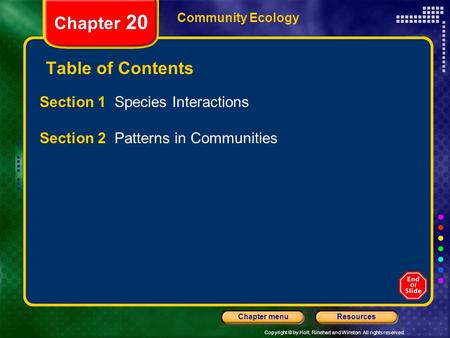 Copyright © by Holt, Rinehart and Winston. All rights reserved. ResourcesChapter menu Community Ecology Chapter 20 Table of Contents Section 1 Species.