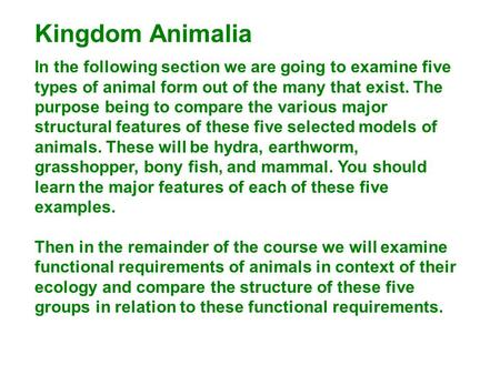 Kingdom Animalia In the following section we are going to examine five types of animal form out of the many that exist. The purpose being to compare the.