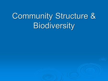 Community Structure & Biodiversity. Community  All the populations that live together in a habitat  Type of habitat shapes a community's structure.