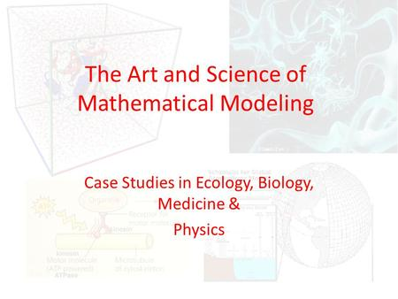 The Art and Science of Mathematical Modeling Case Studies in Ecology, Biology, Medicine & Physics.