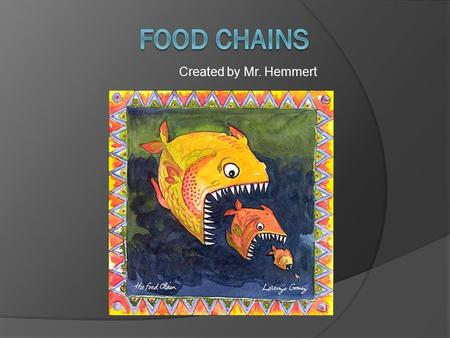 Created by Mr. Hemmert. Science ALCOS  L5.3 Tracing the flow of energy through a food chain Example: producer, first-level consumer, second-level consumer,