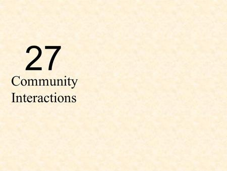 27 Community Interactions. Why Are Community Interactions Important? As community interactions limit population size, they shape the bodies and behaviors.