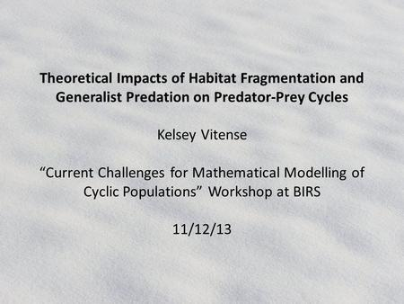 "Theoretical Impacts of Habitat Fragmentation and Generalist Predation on Predator-Prey Cycles Kelsey Vitense ""Current Challenges for Mathematical Modelling."
