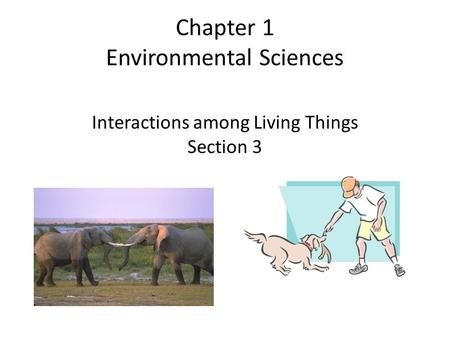 Chapter 1 Environmental Sciences Interactions among Living Things Section 3.