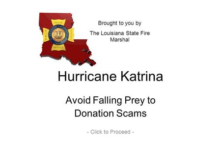 Hurricane Katrina Avoid Falling Prey to Donation Scams - Click to Proceed - Brought to you by The Louisiana State Fire Marshal.