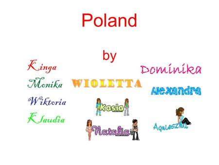 Poland by Kinga Monika Wiktoria Klaudia. There is a legend of three brothers who founded the Slavic nations of Poland, Czech and Russia. The three brothers,