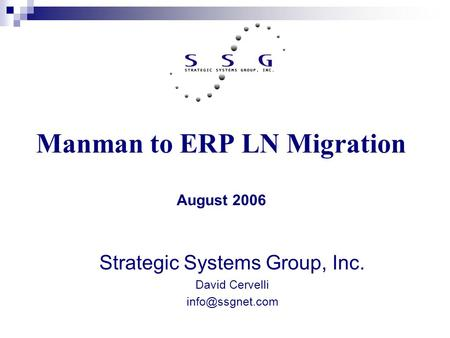 Manman to ERP LN Migration August 2006 Strategic Systems Group, Inc. David Cervelli