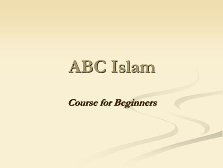 ABC Islam Course for Beginners. CHAPTER 3 MUSLIM LIFE.