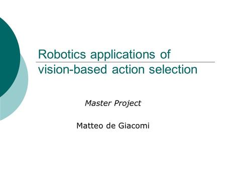 Robotics applications of vision-based action selection Master Project Matteo de Giacomi.
