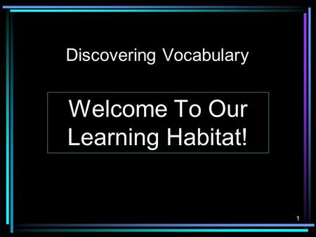 1 Discovering Vocabulary Welcome To Our Learning Habitat!