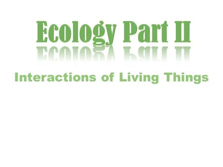 Interactions of Living Things. What is an ecological niche? The place where an organism lives and that provides the things the organism needs is called.