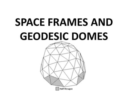 SPACE FRAMES AND GEODESIC DOMES. Objectives: 1.Students will be exposed to the concepts of point, line, plane and dimensions in relationship to the triangle.