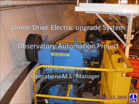 Justification  The Observatory Automation project required the Dome Drive System to be remotely operated and provide monitoring capabilities Conduct.