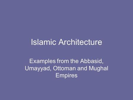 Examples from the Abbasid, Umayyad, Ottoman and Mughal Empires