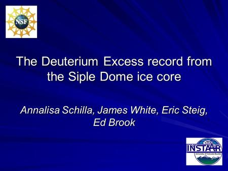 The Deuterium Excess record from the Siple Dome ice core Annalisa Schilla, James White, Eric Steig, Ed Brook.