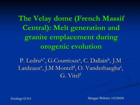 The Velay dome (French Massif Central): Melt generation and granite emplacement during orogenic evolution P. Ledru a,*, G.Courrioux a, C. Dallain b, J.M.