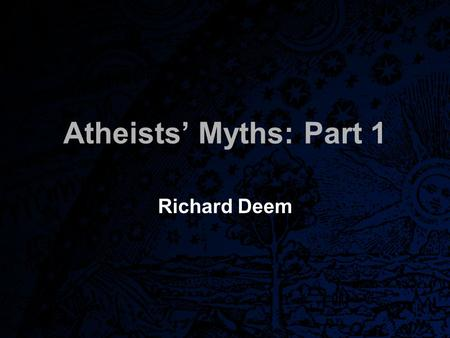 Atheists' Myths: Part 1 Richard Deem. For the time will come when men will not put up with sound doctrine. Instead, to suit their own desires, they will.