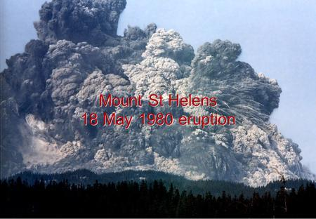 Mount St Helens 18 May 1980 eruption Mount St Helens 18 May 1980 eruption.