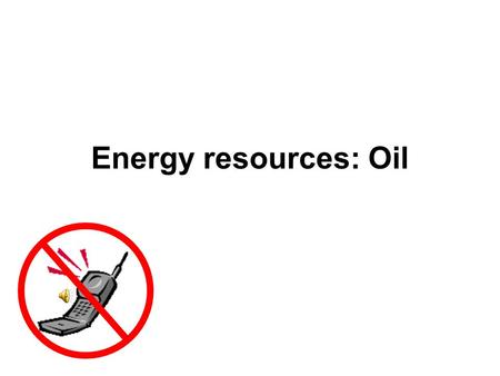 Energy resources: Oil Oil (petroleum) and natural gas Petroleum =Latin petra (rock) + oleum (oil ) Necessary conditions for formation: Biological productivity.