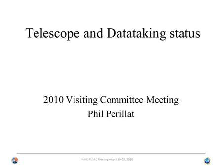 NAIC AUSAC Meeting – April 19-20, 2010 Telescope and Datataking status 2010 Visiting Committee Meeting Phil Perillat.