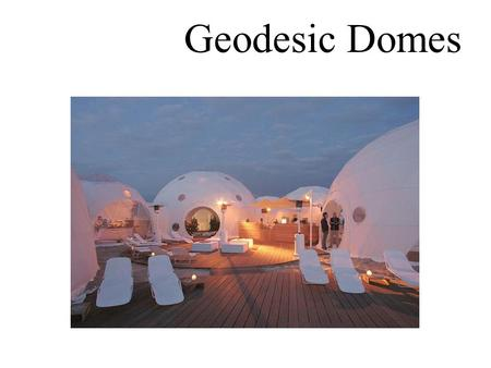 Geodesic Domes. Lightweight Rigid All-weather Quick installation Self chilling Attracts attention Saves heat Ad media Countless ways of use Geodesic Domes.