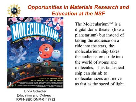Opportunities in Materials Research and Education at the NSF Linda Schadler Education and Outreach RPI-NSEC DMR-0117792 The Molecularium TM is a digital.