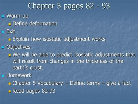Chapter 5 pages 82 - 93 Warm up Warm up Define deformation Define deformation Exit Exit Explain how isostatic adjustment works Explain how isostatic adjustment.