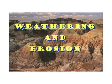 WeatheringAndErosion Weathering And Erosion. The Different Types of Weathering Erosion occurs when rock is washed, blown, or carried away Weathering occurs.