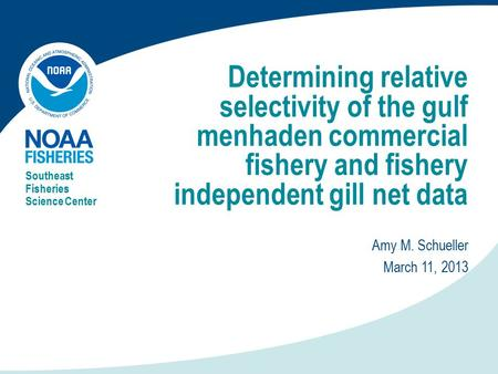 Determining relative selectivity of the gulf menhaden commercial fishery and fishery independent gill net data Southeast Fisheries Science Center Amy M.