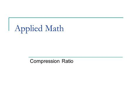 Applied Math Compression Ratio.