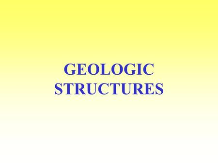 GEOLOGIC STRUCTURES Strike and dip are attitudes in rocks produced by geologic forces when rocks are folded or faulted Strike an imaginary line with.