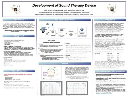 Development of Sound <strong>Therapy</strong> Device BME 273: Cindy Hlavacek, BME and Noah Walcutt, ME Thomas Anderson, MA and Robin Midgett, VU Electronics Technician.