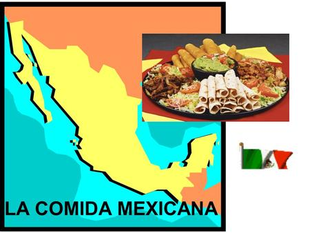 LA COMIDA MEXICANA. La tortilla La enchilada Enchiladas Thin, rolled tortillas brimming with your choice of tender chicken, juicy beef, or warm, gooey.