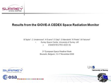 Results from the GIOVE-A CEDEX Space Radiation Monitor B Taylor 1, C Underwood 1, H Evans 2, E Daly 2, G Mandorlo 2, R Prieto 2, M Falcone 2 1. Surrey.