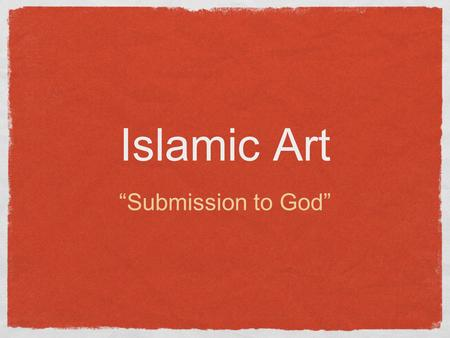 "Islamic Art ""Submission to God"". Muhammad, the prophet In 610, Muhammad received revelations from the ""one god,"" Allah, and founded a new monotheistic."