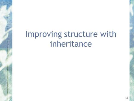 Improving structure with inheritance 3.0. 2 Objects First with Java - A Practical Introduction using BlueJ, © David J. Barnes, Michael Kölling Main concepts.