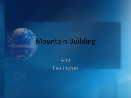 Mountain Building And Fault types. Faults What is a fault? What causes faults? What are the three types of stresses? A fault is a fracture in the Earth's.